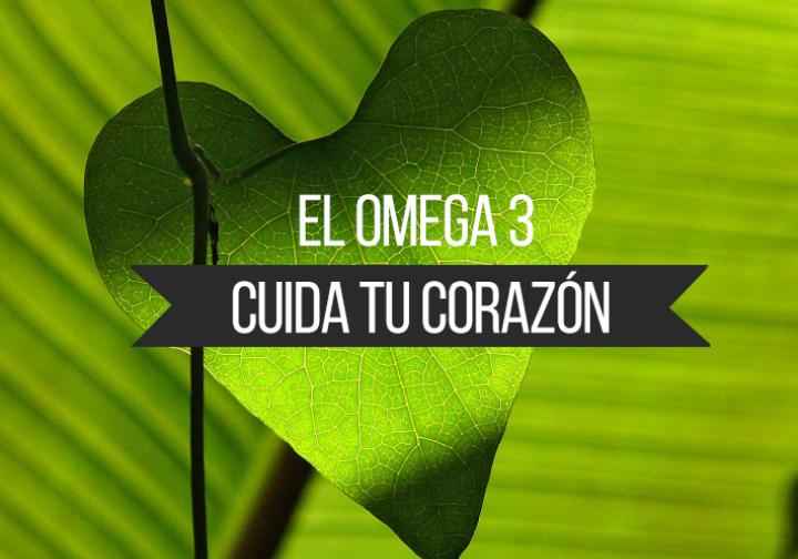 Omega 3: bueno con tu corazón